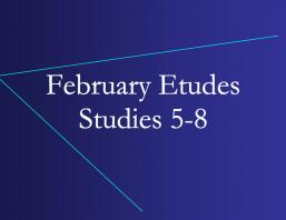 February Etudes 5-8