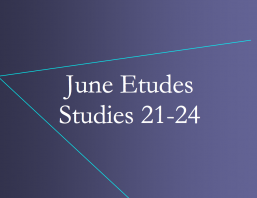 June Etudes 21-24